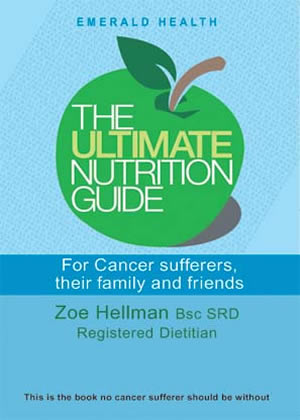 The Ultimate Nutrition Guide for Cancer Sufferers, their Family and Friends.