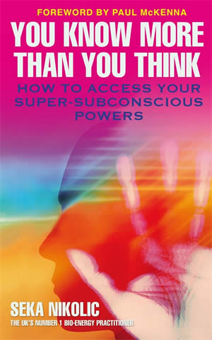 You Know More Than You Think - How to access your super-subconscious powers