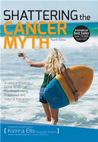 [Image: Shattering the Cancer Myth - A Positive Guide to Beating Cancer - 4th Edition]