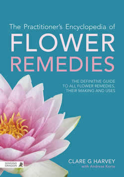 [Image: The Practitioner's Encyclopedia of Flower Remedies - the definitive guide to all Flower Essences, their making and uses]