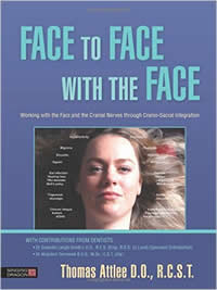 [Image: Face to Face with the Face: Working with the Face and the Cranial Nerves through Cranio-Sacral Integration]