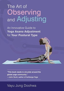 [Image: The Art of Observing and Adjusting: An Innovative Guide to Yoga Āsana Adjustment for Your Postural Type]