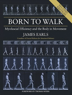 [Image: Born to Walk – Myofascial Efficiency and the Body in Movement, Second Edition]