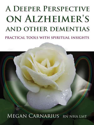A Deeper Perspective On Alzheimer's And Other Dementias - Practical Tools with Spiritual Insights