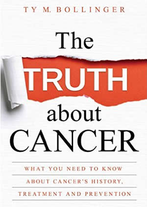 he Truth About Cancer: What you need to know about Cancer's History, Treatment & Prevention