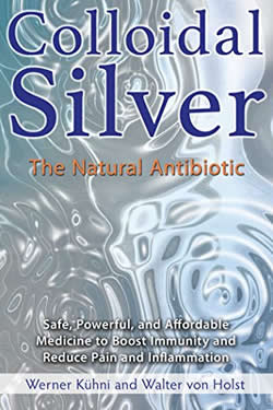 Cover Colloidal Silver the Natural Antibiotic by Werner Kuhni and Walter Von Holst